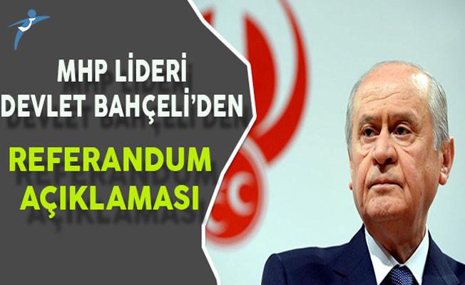 MHP Lİderi Bahçeliden Referandum Açıklaması