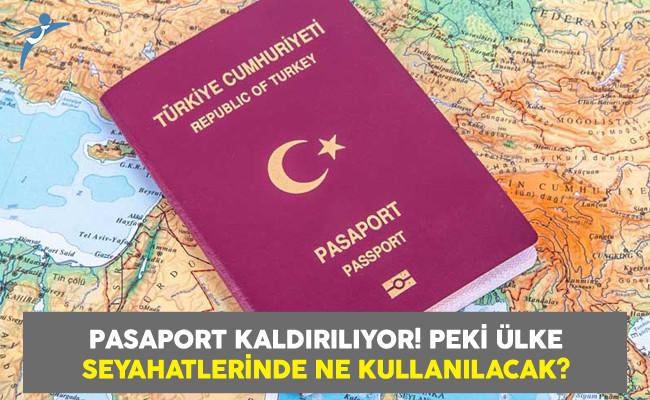 Pasaport Kaldırılıyor! Peki Ülke Seyahatlerinde Ne Kullanılacak?