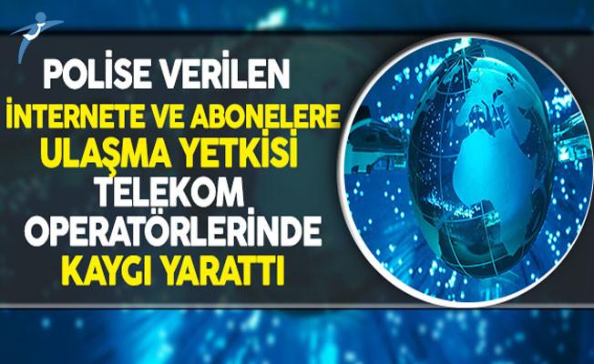 Polise Verilen İnternete ve Abonelere Ulaşma Yetkisi Telekom Operatörlerinden Kaygı Yarattı