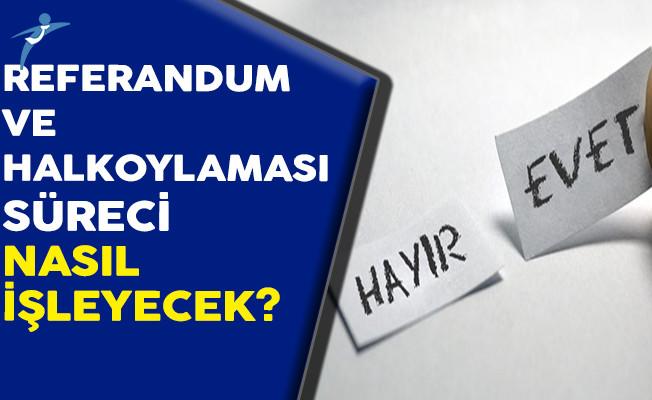 Referandum ve Halkoylaması Süreci Nasıl İşleyecek?