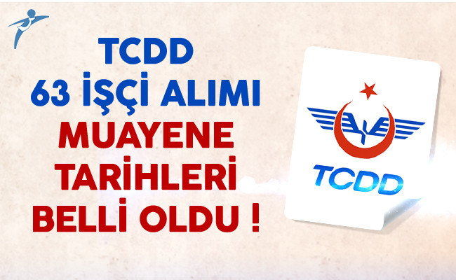 TCDD İşçi Alımı Muayene Tarihleri Belli Oldu !