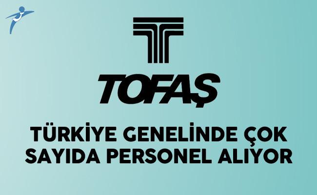 Tofaş Türkiye Genelinde Çok Sayıda Personel Alıyor
