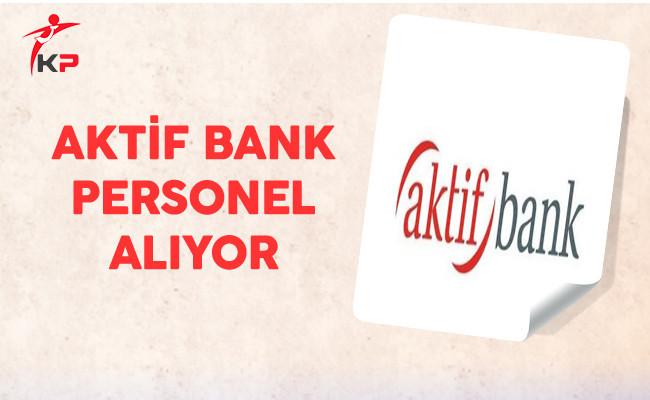 Aktif Yatırım Bankası Çok Sayıda Personel Alıyor