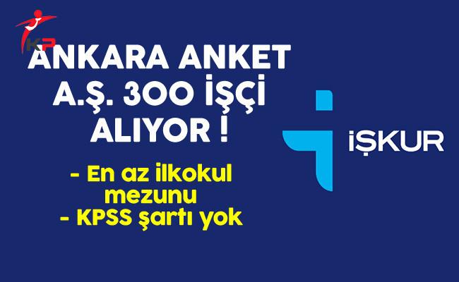 Ankara Anket A.Ş 300 İşçi Alımı Başvuruları Devam Ediyor