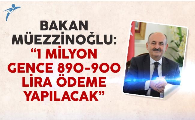Bakan Müezzinoğlu: '1 milyon gence 890-900 lira ödeme yapılacak'