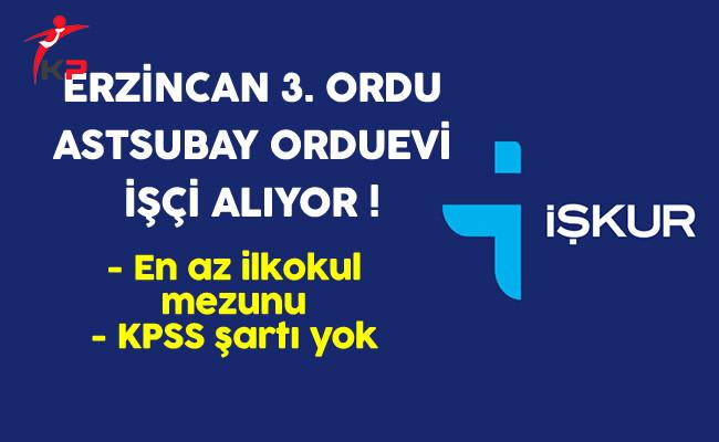 Erzincan 3.Ordu Astsubay Orduevi En Az İlkokul Mezunu İşçi Alıyor