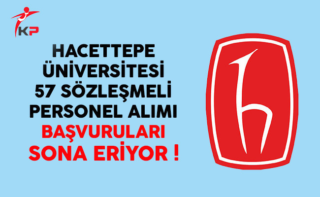 Hacettepe Üniversitesi için 57 sözleşmeli personel alımı başvuruları sona eriyor