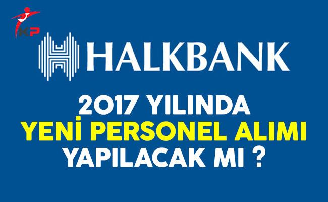 Halkbank personel alımı ilanı 2017 yılında yayınlanacak mı?