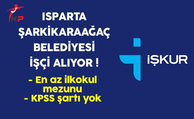 Isparta Şarkikaraağaç Belediyesi En Az İlkokul Mezunu İşçi Alıyor