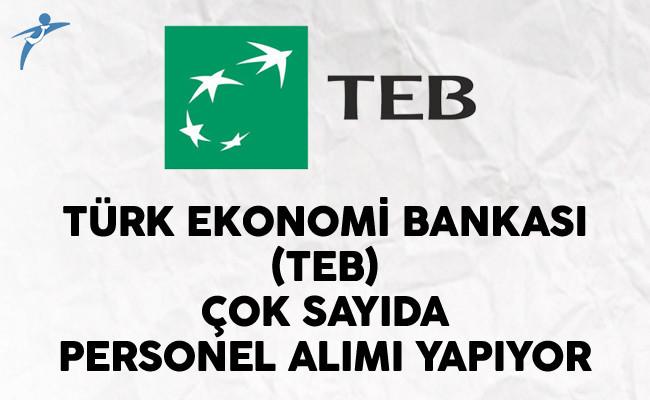 Türk Ekonomi Bankası (TEB) Çok Sayıda Personel Alımı Yapıyor