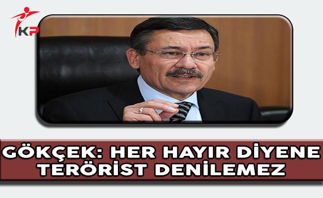 Ankara Belediye Başkanı Gökçek: Her Hayır Diyene Terörist Denilemez