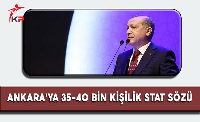 Cumhurbaşkanı Erdoğan'dan Ankara'ya 35-40 Bin Kişilik Stat Sözü