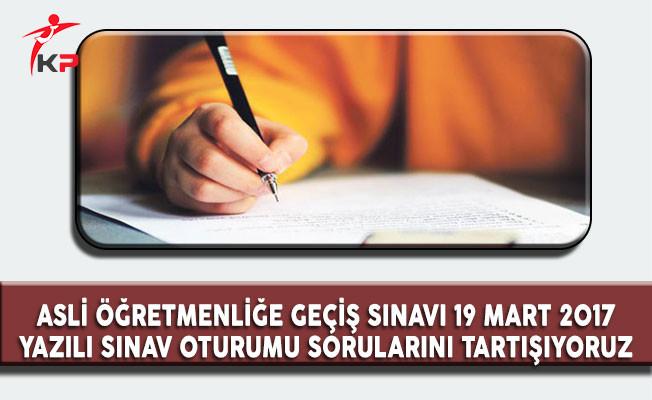 Asli Öğretmenliğe Geçiş Sınavı 19 Mart 2017 Sınav Soruları Cevapları ve Yorumları (Sorular Zor Muydu? Kolay Mıydı? )