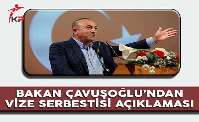 Bakan Çavuşoğlu'ndan 'Vize Serbestisi' Açıklaması
