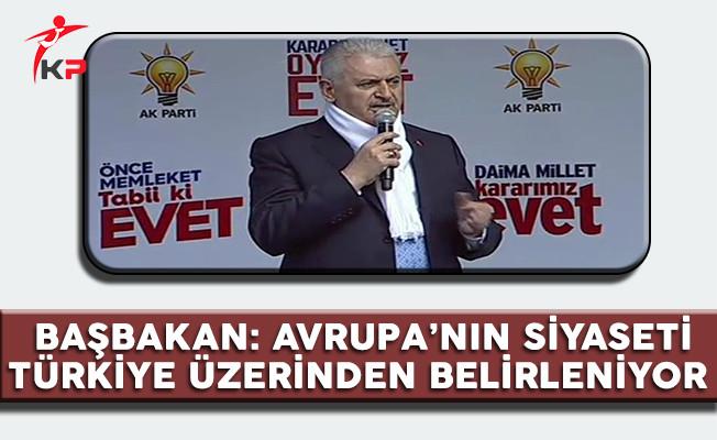 Başbakan Yıldırım: Avrupa'nın Siyaseti Türkiye Üzerinden Belirleniyor