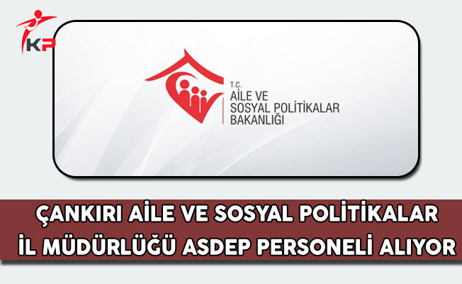 Çankırı Aile ve Sosyal Politikalar İl Müdürlüğü ASDEP Personeli Alıyor