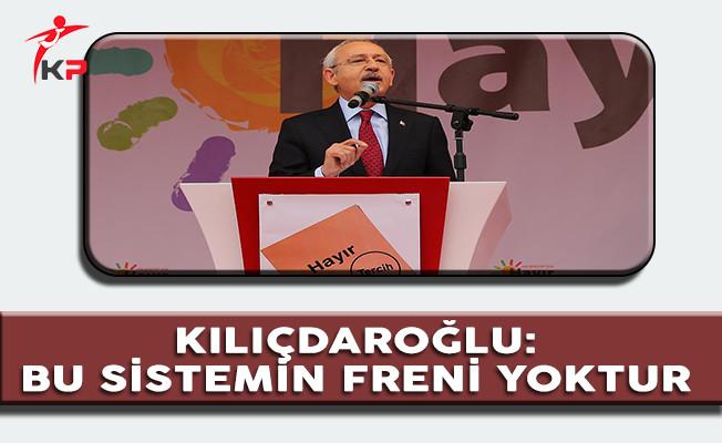 CHP Lideri Kılıçdaroğlu: Bu Sistemin Freni Yoktur