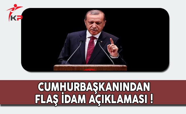 Cumhurbaşkanı Erdoğan'dan Flaş İdam Talebi Açıklaması !