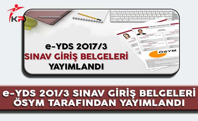 e-YDS 2017/3 Sınav Giriş Belgeleri ÖSYM Tarafından Yayımlandı