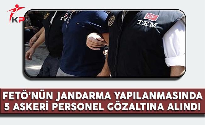 FETÖ'nün Jandarma Yapılanmasına Operasyon: 5 Askeri Personel Gözaltına Alındı