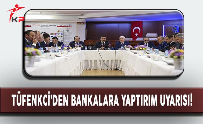 Gümrük ve Ticaret Bakanı Tüfenkci'den Bankalara Yaptırım Uyarısı!