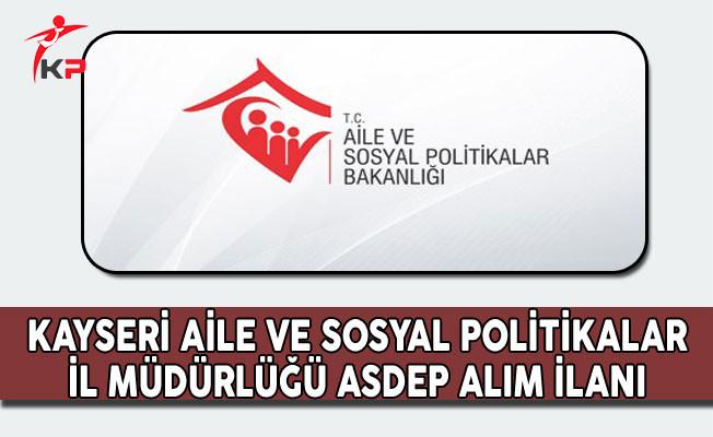 Kayseri Aile ve Sosyal Politikalar İl Müdürlüğü ASDEP Alım İlanı