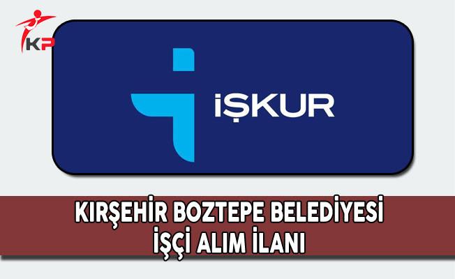 Kırşehir Boztepe Belediyesi İşçi Alım İlanı