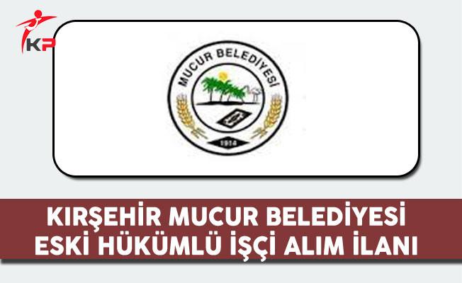 Kırşehir Mucur Belediyesi Eski Hükümlü İşçi Alım İlanı