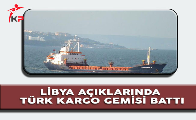 Libya Açıklarında Türk Kargo Gemisi Battı