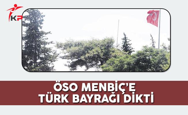 ÖSO Menbiç'e Türk Bayrağı Dikti