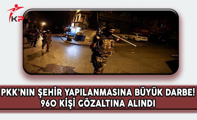 PKK'nın Şehir Yapılanmasına Büyük Darbe ! 960 Kişi Gözaltına Alındı