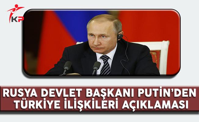 Rusya Devlet Başkanı Putin'den Türkiye İlişkileri Açıklaması