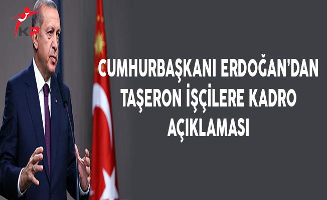 Cumhurbaşkanı Erdoğan'dan Taşeron İşçilere Kadro Açıklaması