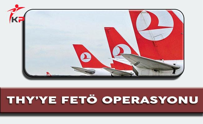 THY' ye FETÖ Operasyonu