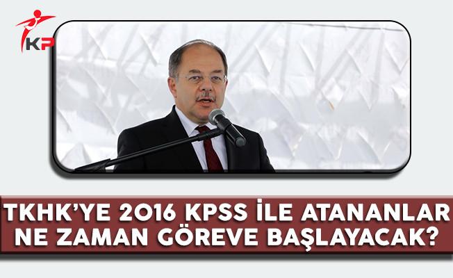 TKHK'ye 2016 KPSS İle Atananlar Ne Zaman Göreve Başlayacak?