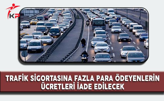 Trafik Sigortasına Fazla Para Ödeyenlerin Ücretleri İade Edilecek