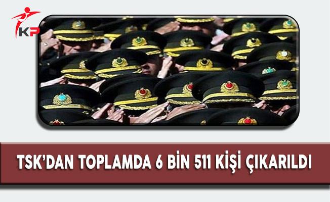 TSK'dan 6 Bin 511 Kişi Çıkarıldı !