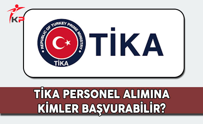 Türk İşbirliği ve Koordinasyon Ajansı (TİKA) Personel Alımına Kimler Başvurabilir?