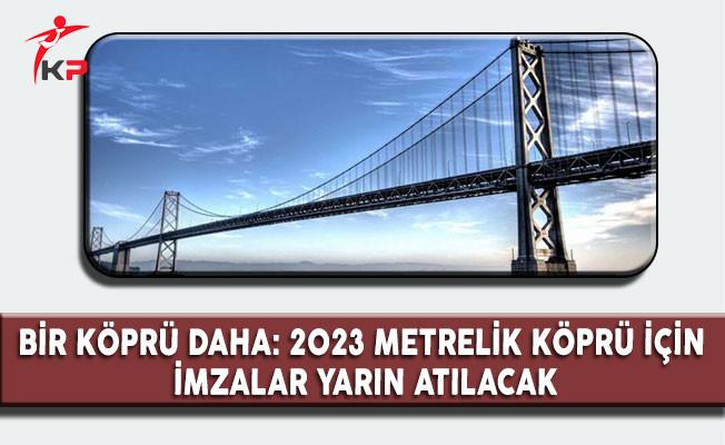 Türkiye' ye 2023 Metrelik Bir Köprü Geliyor