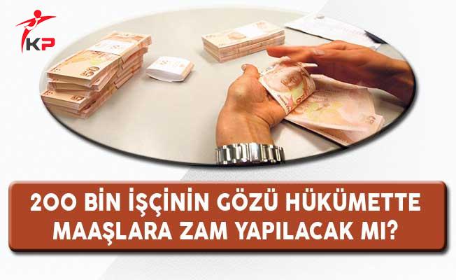 200 Bin İşçinin Gözü Hükümette: Maaşlara Zam Yapılacak mı?