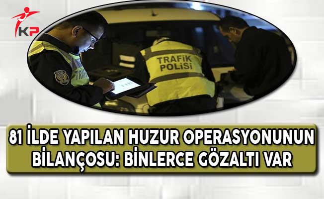 81 İlde Yapılan Huzur Operasyonunun Bilançosu: Binlerce Gözaltı Var