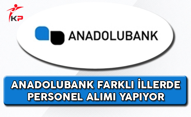 Anadolubank Farklı İllerde Personel Alımı Yapıyor