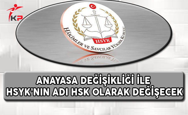 Anayasa Değişikliği İle HSYK'nın Adı HSK Olarak Değişecek !
