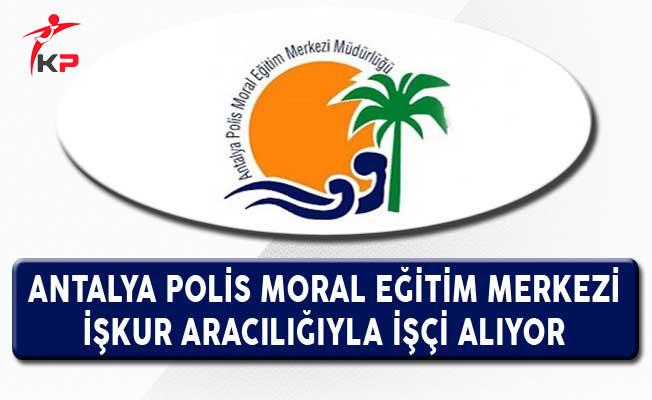 Antalya Polis Moral Eğitim Merkezi İşkur Aracılığıyla İşçi Alıyor