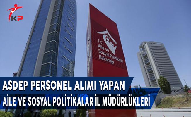ASDEP Personel Alımı Yapan Aile ve Sosyal Politikalar İl Müdürlükleri