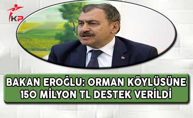 Bakan Eroğlu: Orman Köylüsüne 150 Milyon TL Destek Verildi