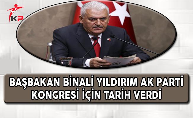 Başbakan Yıldırım AK Parti Kongresi İçin Tarih Verdi