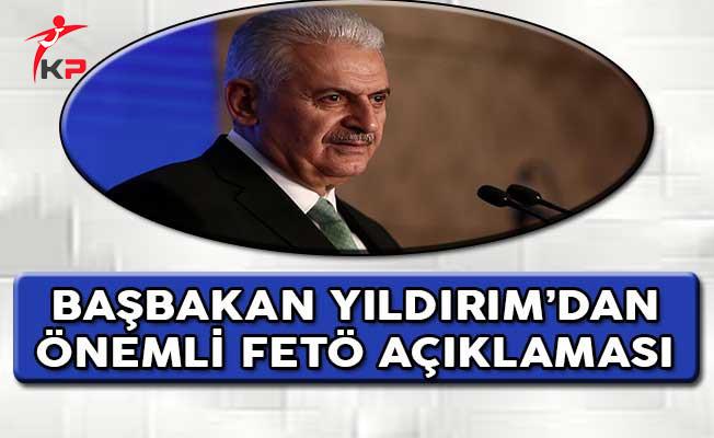 Başbakan Yıldırım'dan Önemli FETÖ Açıklaması