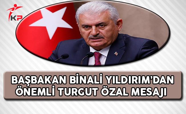 Başbakan Yıldırım'dan Önemli Turgut Özal Mesajı !