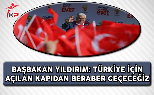 Başbakan Yıldırım: Türkiye İçin Açılan Kapıdan Beraber Geçeceğiz